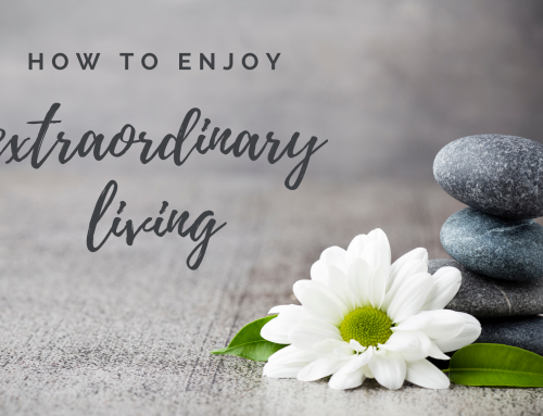 How to enjoy extraordinary living