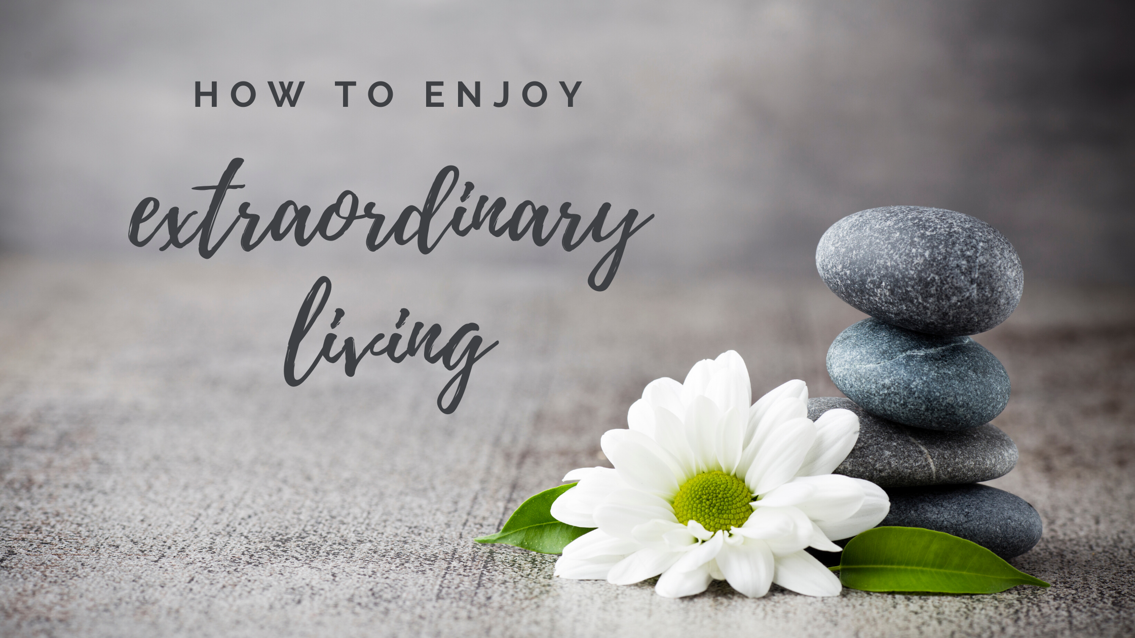 how_to_enjoy_extraordinary_living